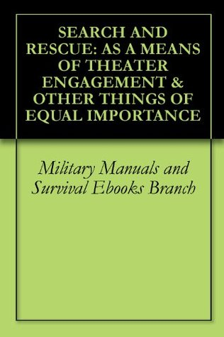 SEARCH AND RESCUE: AS A MEANS OF THEATER ENGAGEMENT & OTHER THINGS OF EQUAL IMPORTANCE
