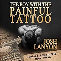 The Boy with the Painful Tattoo (Holmes & Moriarity, #3)