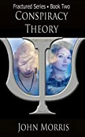 Conspiracy Theory: Book Two (Fractured 2)