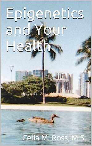 Epigenetics and Your Health: Command Your Genes