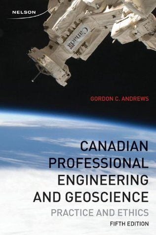 Canadian Professional Engineering and Geoscience: Practice and Ethics [Paperback]  by  Gordon C. Andrews