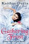 Gathering Frost by Kaitlyn Davis