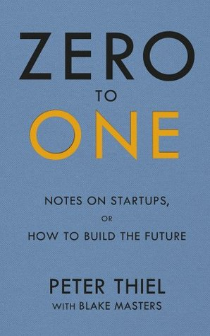 Zero to One, Penulis: Peter Thiel | Goodreads.com