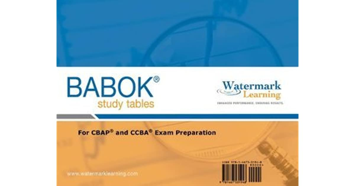 BABOK Study Tables - For CBAP and CCBA Exam Preparation by Richard