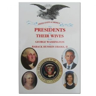 Presidents and Their Wives from George Washington to Barack Hussein Obama, II