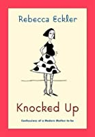 Knocked Up: Confessions of a Modern Mother-to-be