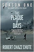 This Plague of Days Season One (The Zombie Apocalypse Serial Book 1)