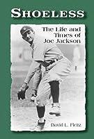Shoeless: The Life and Times of Joe Jackson