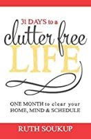 31 Days to a Clutter Free Life: One Month to Clear Your Home, Mind & Schedule
