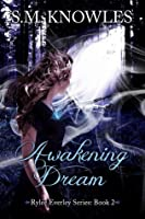 Awakening Dream (Rylee Everley, #2)