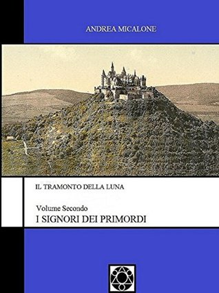I Signori Dei Primordi (Il Tramonto Della Luna #2)