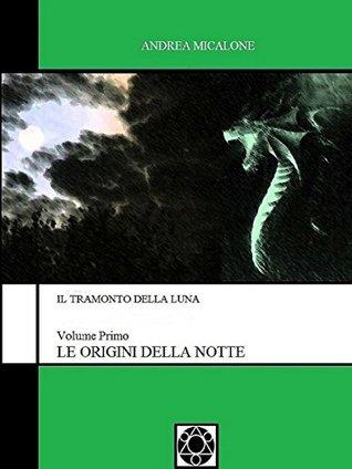 Le Origini Della Notte (Il Tramonto della Luna #1)
