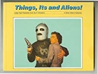 Things, Its and aliens!