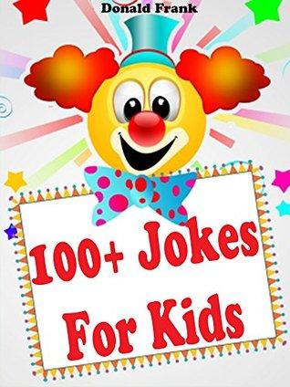Kids Books: 101 Hilarious Jokes For Kids: (Kids Books - Jokes For Kids - Kids Jokes - Kids Joke Book - Funny Jokes For Kids - Jokes For Kids Free)