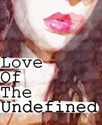Love Of The Undefined