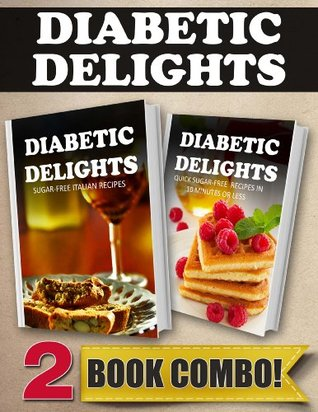 Sugar-Free Italian Recipes and Quick Sugar-Free Recipes In 10 Minutes Or Less: 2 Book Combo (Diabetic Delights)