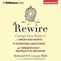 Rewire Change Your Brain To Break Bad Habits Overcome Addictions Conquer Self