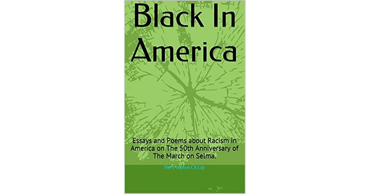 Black In America Essays And Poems About Racism In America On The  Black In America Essays And Poems About Racism In America On The Th  Anniversary Of The March On Selma By The Prophet Of Life Advanced English Essays also The Yellow Wallpaper Character Analysis Essay  Pay To Do My Assignment