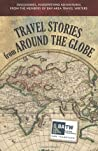 Travel Stories from Around the Globe: Discoveries, Insights, and Adventures from the Members of Bay Area Travel Writers
