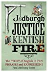 Jedburgh Justice and Kentish Fire