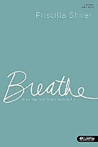 Breathe: Making Room for Sabbath: 5-Session Bible Study