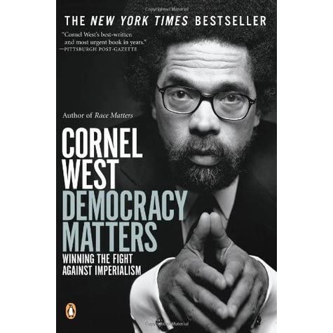 Democracy Matters Winning The Fight Against Imperialism By Cornel West