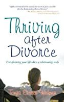 Thriving After Divorce: Transforming Your Life When a Relationship Ends