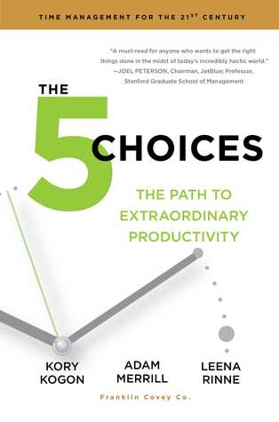 The 5 Choices: Achieving Extraordinary Productivity Without Getting Buried Alive