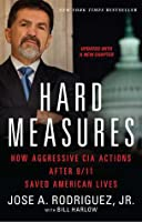 Hard Measures: How Aggressive CIA Actions After 9/11 Saved American Lives