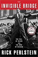 The Invisible Bridge: The Fall of Nixon and the Rise of Reagan