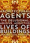 Architectural Agents by Annabel Jane Wharton