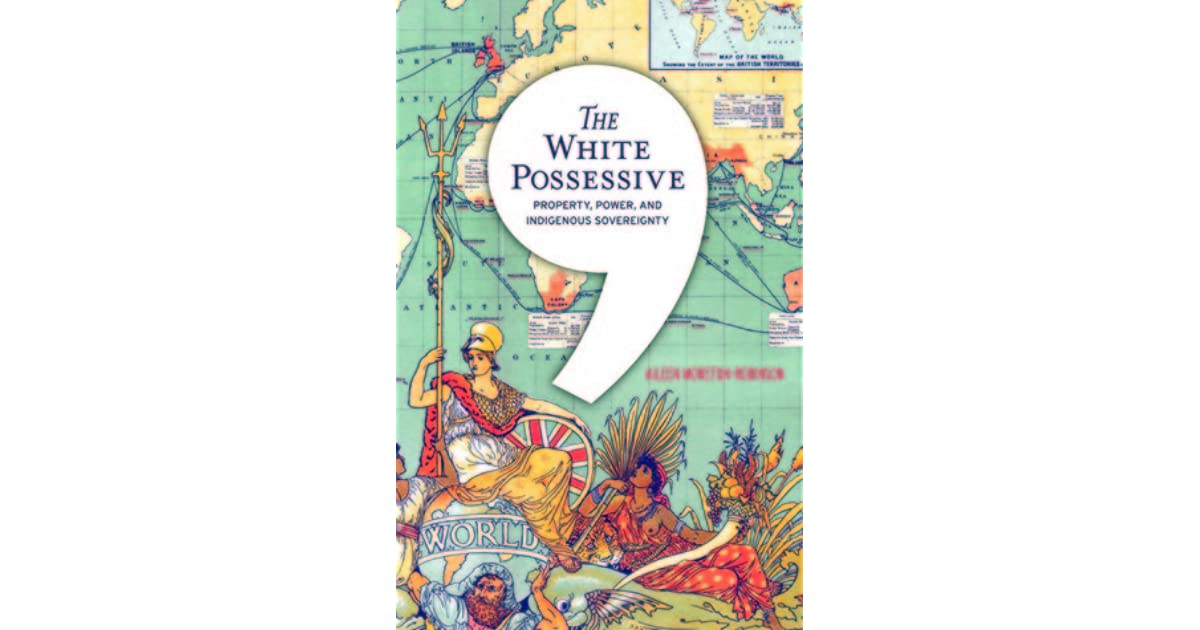 The White Possessive Property Power And Indigenous Sovereignty By