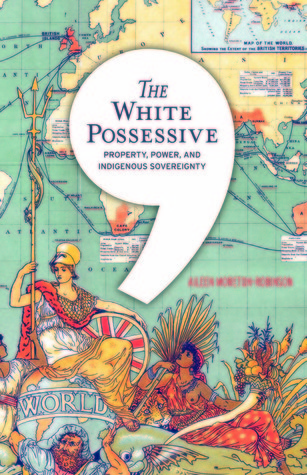 The White Possessive: Property, Power, and Indigenous Sovereignty