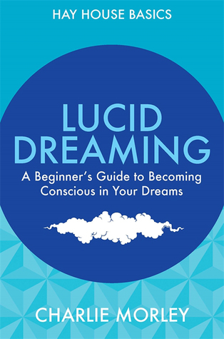 Lucid Dreaming: A Beginner's Guide to Becoming Conscious in Your