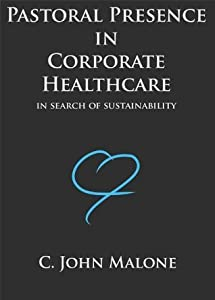 Pastoral Presence In Corporate Healthcare - In Search Of Sustainability