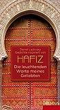 Die leuchtenden Worte meines Geliebten: Gedichte inspiriert von Hafiz