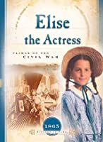 Elise the Actress: Climax of the Civil War (Sisters in Time #13)