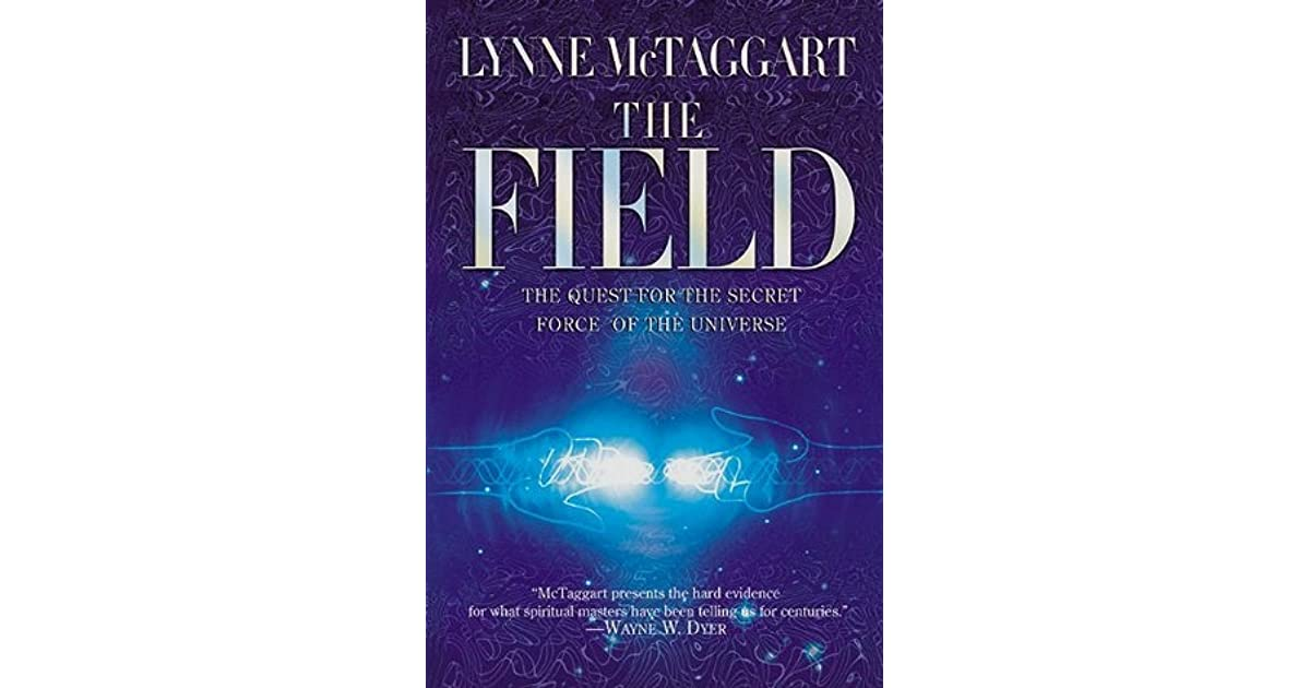 The field the quest for the secret force of the universe by lynne the field the quest for the secret force of the universe by lynne mctaggart fandeluxe Gallery