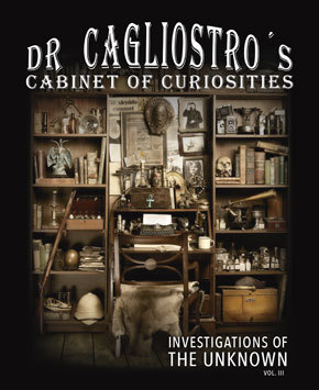Dr Cagliostro's Cabinet of Curiosities - Investigations of the Unknown vol. III
