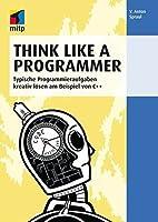 Think Like a Programmer: Typische Programmieraufgaben kreativ lösen am Beispiel von C++
