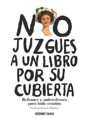 No juzgues a un libro por su cubierta. Refranes y anti-refranes para toda ocasión.