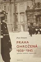 Praha ohrožená 1939-1945. Politika, kultura, vzpomínky