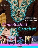 Embellished Crochet: Bead, Embroider, Fringe, and More: 28 Stunning Designs to Make Using Caron International Yarn