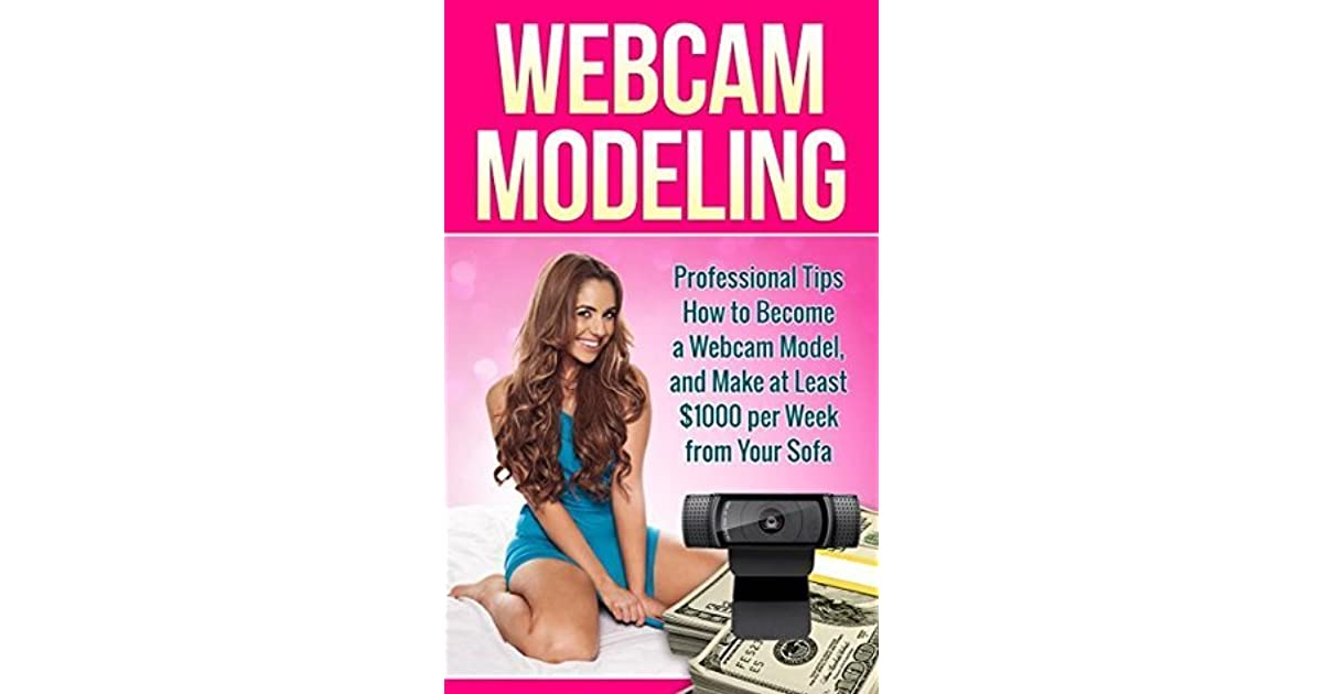 Webcam modeling professional tips how to become a webcam model webcam modeling professional tips how to become a webcam model and make 1000 per week from your sofa by kelly j foxx ccuart Gallery