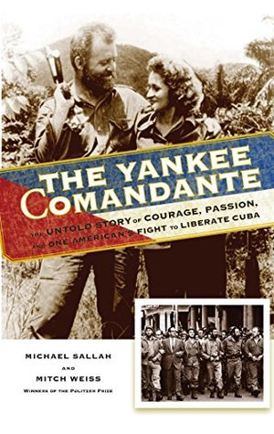 The Yankee Comandante  The Untold Story of Courage, Passion, and One American's Fight to Liberate Cuba