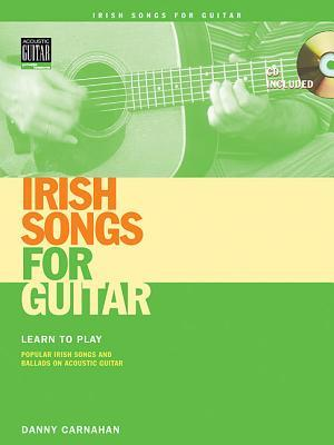 Irish Songs for Guitar: Learn to Play Popular Irish Songs and Ballads on Acoustic Guitar