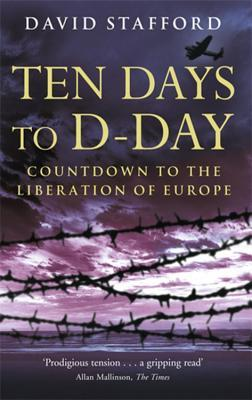 Ten Days To D Day: Countdown To The Liberation Of Europe