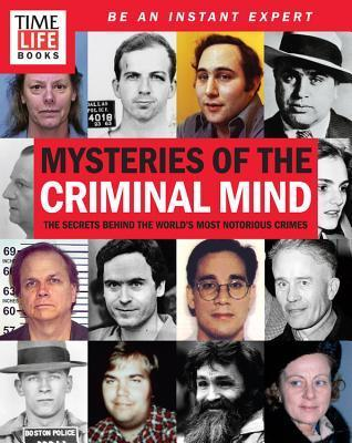 TIME-LIFE Mysteries of the Criminal Mind The Secrets Behind the World 39 s Most Notorious Crimes