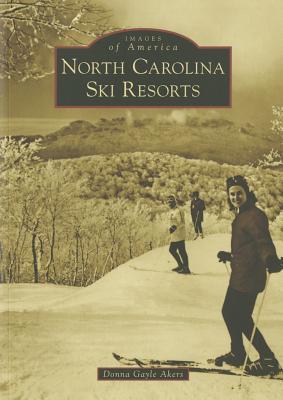 North Carolina Ski Resorts (Images of America: North Carolina) Donna Gayle Akers, Donna Akers Warmuth