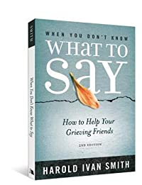When You Don't Know What to Say: How to Help Your Grieving Friends